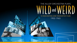 The Alloy Orchestra Plays Wild and Weird - 14 Fascinating and Innovative Films: 1902-1965