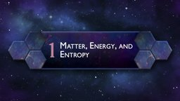 Matter, Energy, and Entropy