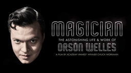 Magician - The Astonishing Life and Work of Orson Welles